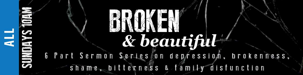 Broken and Beautiful Series